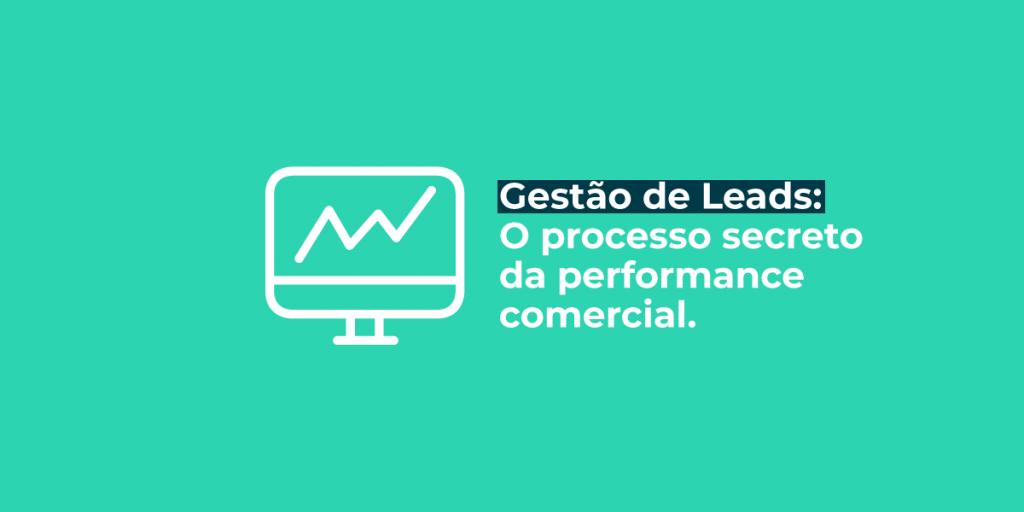Gestão de Leads: O Processo Secreto Da Performance Comercial 1