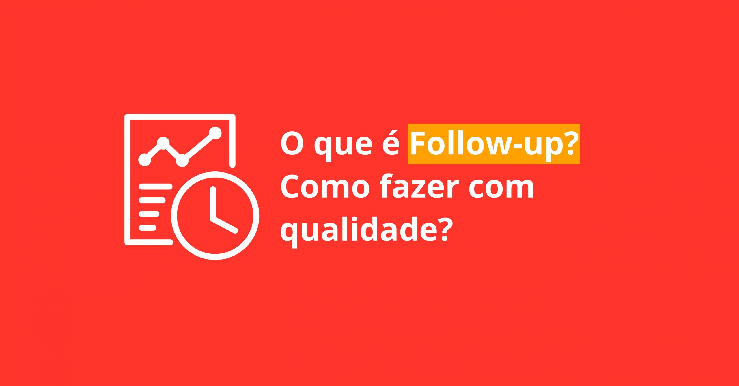 O que é Follow-up? Como fazer com qualidade?