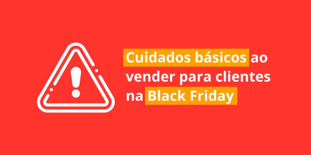 cuidados básicos ao vender para clientes na Black Friday