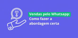 venda pelo whatsapp: como fazer a abordagem certa