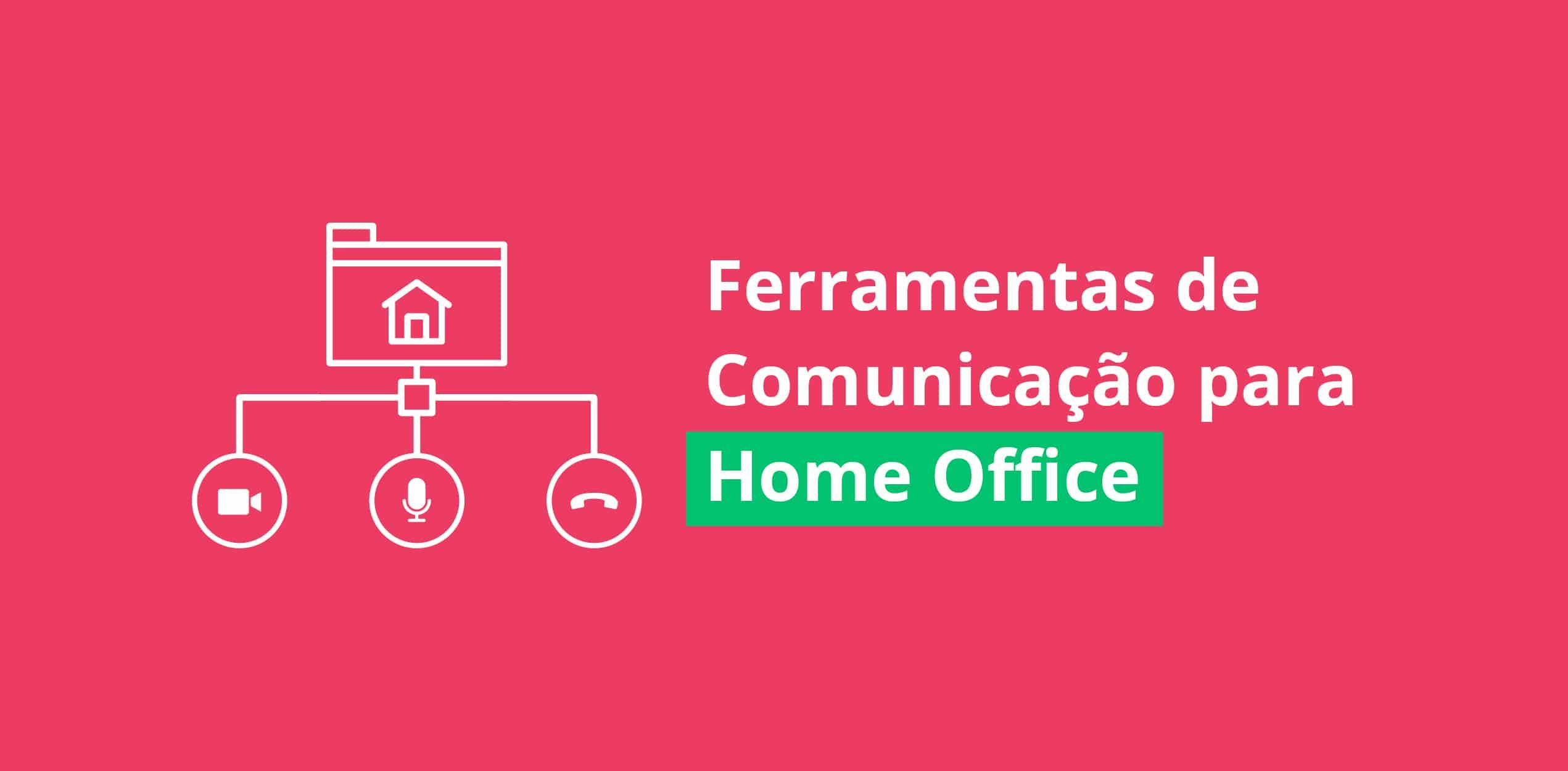 Ferramentas de Comunicação para Home Office