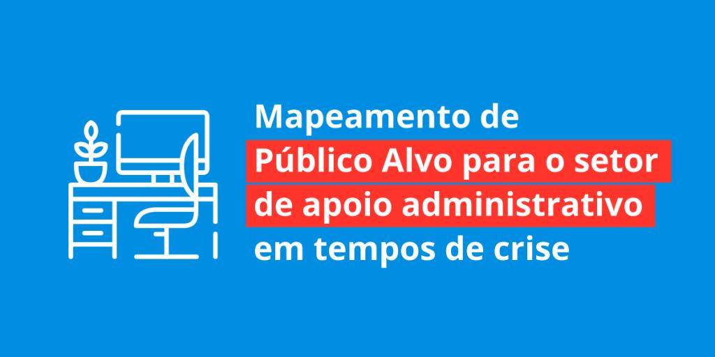 Mapeamento-de-Público-Alvo-para-o-setor-de-apoio-administrativo-em-tempos-de-crise