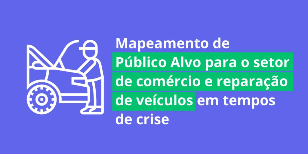 Mapeamento de público alvo para o setor de comércio e reparação de veículos em tempos de crise