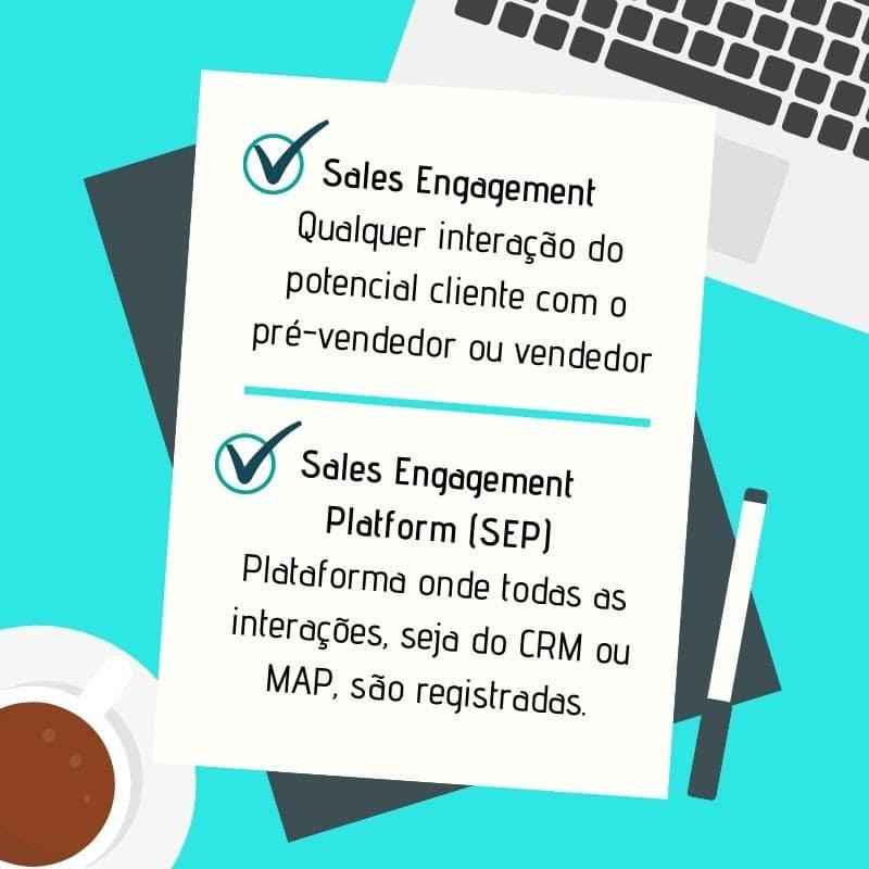 Sales engagement: qualquer interação do potencial cliente com o pré-vendedor ou vendedor. SEP: plataforma onde todas as interações são registradas.